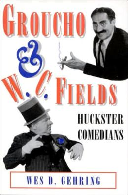 Groucho and W.C. Fields; Huckster Comedians