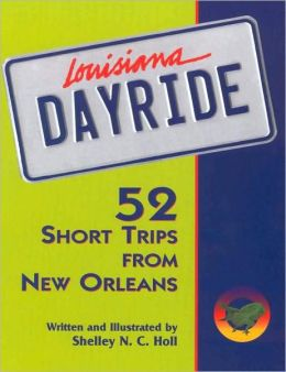 Louisiana Dayride: Fifty-two Short Trips from New Orleans