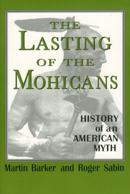 The Lasting of the Mohicans: History of an American Myth