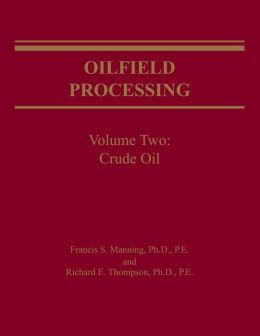 Oilfield Processing of Petroleum Volume 2: Crude Oil