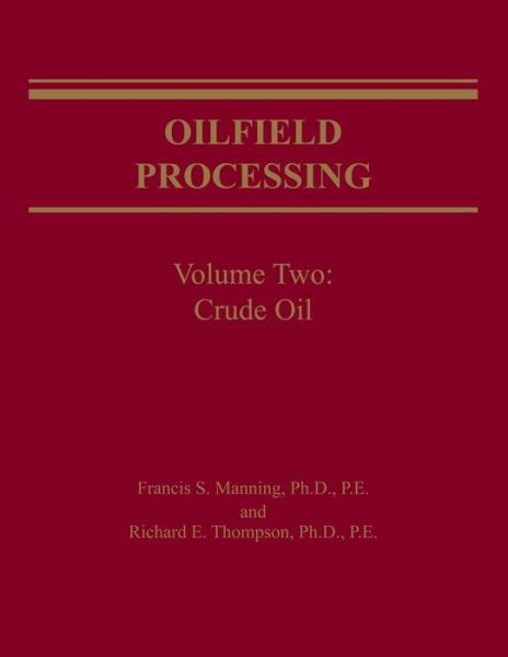 Oilfield Processing of Petroleum Volume 2: Crude Oil