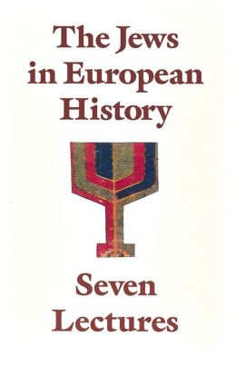 The Jews in European History: Seven Lectures