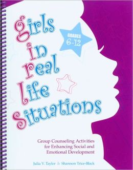 G. I. R. L. S. , Girls in Real Life Situations, Grades 6-12 (Book and CD): Group Counseling Activities for Enhancing Social and Emotional Development