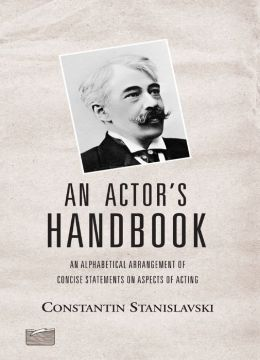 An Actor's Handbook: An Alphabetical Arrangement of Concise Statements on Aspects of Acting