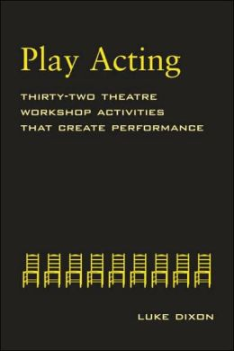 Play-Acting: Thirty-Two Theatre Workshop Activities That Create Performance