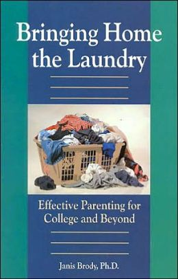 Bringing Home the Laundry: Effective Parenting for College and Beyond