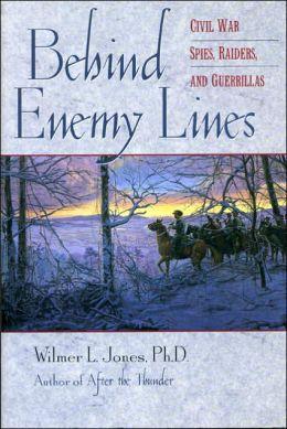 Behind Enemy Lines: Civil War Spies, Raiders, and Guerrillas