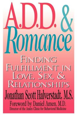 A. D. D. and Romance: Finding Fulfillment in Love, Sex, and Relationships
