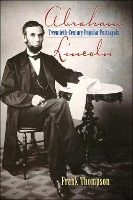 Abraham Lincoln: 20th Century Popular Portrayals