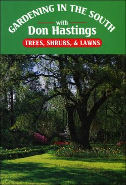 Gardening in the South with Don Hastings: Trees, Shrubs and Lawns