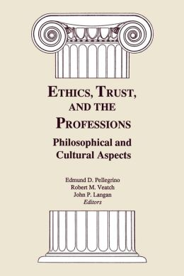 Ethics, Trust and the Professions: Philosophical and Cultural Aspects