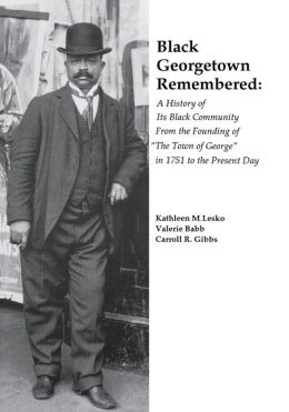 Black Georgetown Remembered: A History of Its Black Community from the Founding of the Town of George in 1751 to the Present Day
