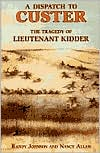 A Dispatch to Custer: The Tragedy of Lieutenant Kidder