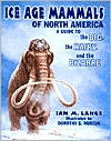 Ice Age Mammals of North America: A Guide to the Big, the Hairy, and the Bizarre