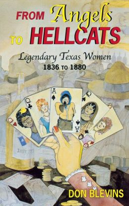 From Angels to Hellcats: Legendary Texas Women 1836 to 1880