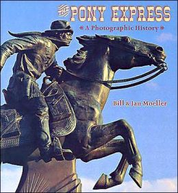 The Pony Express: A Photographic History