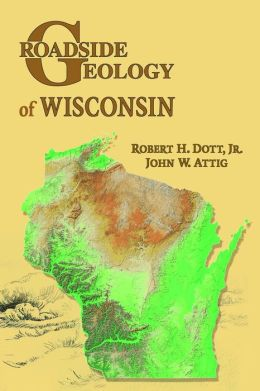 Roadside Geology of Wisconsin (Roadside Geology Series) Robert H. Dott