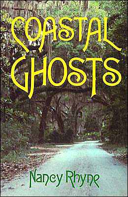 Coastal Ghosts: Haunted Places from Wilmington North Carolina to Savannah Georgia