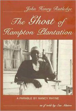 John Henry Rutledge: The Ghost of Hampton Plantation