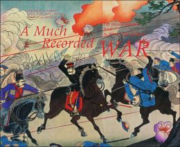 A Much Recorded War: The Russo-Japanese War in History and Imagery