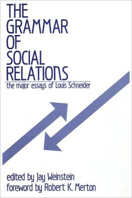The Grammar of Social Relations: The Major Essays of Louis Schneider