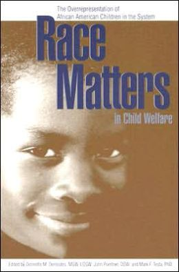 Race Matters in Child Welfare: The Overrepresentation of African American Children in the System