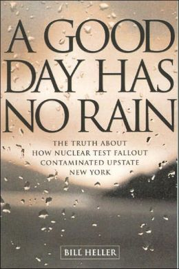 A Good Day Has No Rain: The Truth about How Nuclear Test Fallout Contaminated Upstate New York