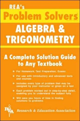 The Algebra and Trigonometry Problem Solver: A Complete Solution Guide to Any Textbook