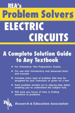 The Electric Circuits Problem Solver: A Complete Solution Guide to Any Textbook: A Complete Solution Guide to Any Textbook