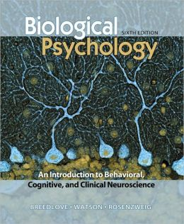 Biological Psychology : An Introduction to Behavioral, Cognitive, and Clinical Neuroscience