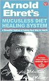 Mucusless Diet Healing System: A Scientific Method of Eating Your Way to Health