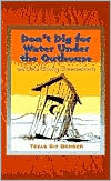 Don't Dig for Water Under the Outhouse: And Other Cowboy Commandments