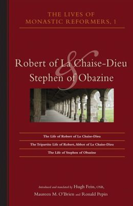 The Lives of Monastic Reformers: Robert of la Chaise-Dieu and Stephen of Obazine