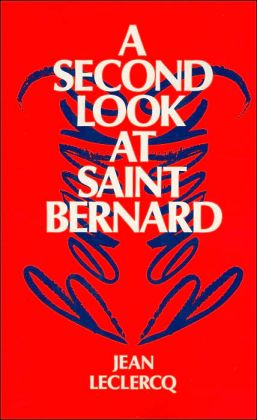 A Second Look at Saint Bernard (Cistercian Studies Series)