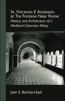 SS Vincenzo e Anastasio at Tre Fontane near Rome: History and Architecture of a Medieval Cistercian Abbey