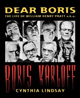 Dear Boris: The Life of William Henry Pratt A.K.A. Boris Karloff