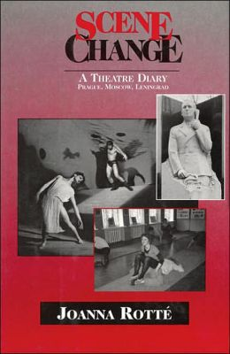 Scene Change: A Theatre Diary Prague, Moscow, Leningrad Spring 1991