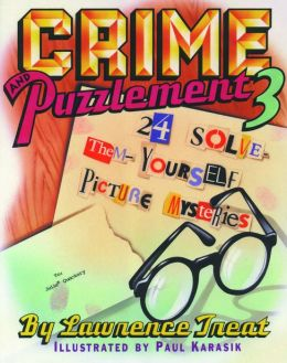 Crime and Puzzlement 3: 24 Solve-Them-Yourself Picture Mysteries