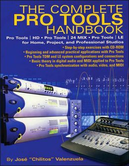 The Complete Pro Tools Handbook: Pro Tools/HD, Pro Tools/24 Mix. and Tools LE for Home, Project and Professional Studios