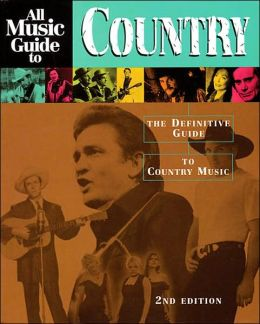 All Music Guide to Country: The Definitive Guide to Country