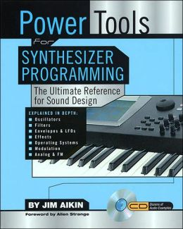 Power Tools for Synthesizer Programming: The Ultiumate Reference for Sound Design