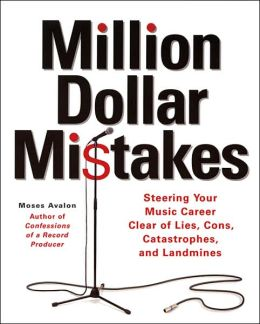 Million-Dollar Mistakes: Steering Your Music Career Clear of Lies, Cons, Catastrophes, and Landmines