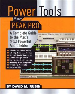 Power Tools for Peak Pro: A Complete Guide to the Mac's Most Powerful Audio Editor