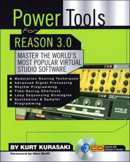 Power Tools for Reason 3.0: Master the World's Most Popular Virtual Studio Software