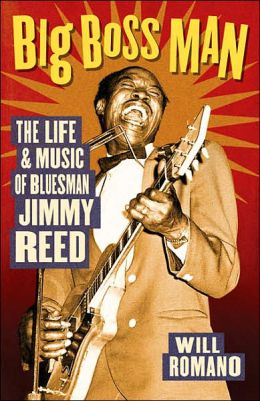 The Big Boss Man: The Life and Music of Bluesman Jimmy Reed