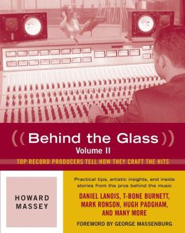 Behind the Glass, Volume II: Top Producers Tell How They Craft the Hits