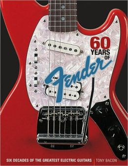 60 Years of Fender: Six Decades of the Greatest Electric Guitars