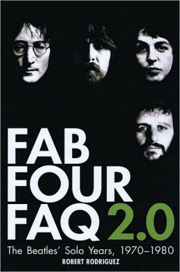 Fab Four FAQ 2.0: The Beatles' Solo Years 1970-1980