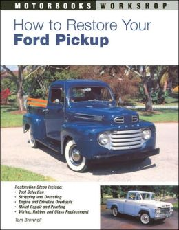 How to Restore Your Ford Pickup (Motorbooks Workshop Series)