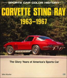 Corvette Sting Ray, 1963-1967: The Glory Years of America's Sports Car (Sports Car Color History Series)